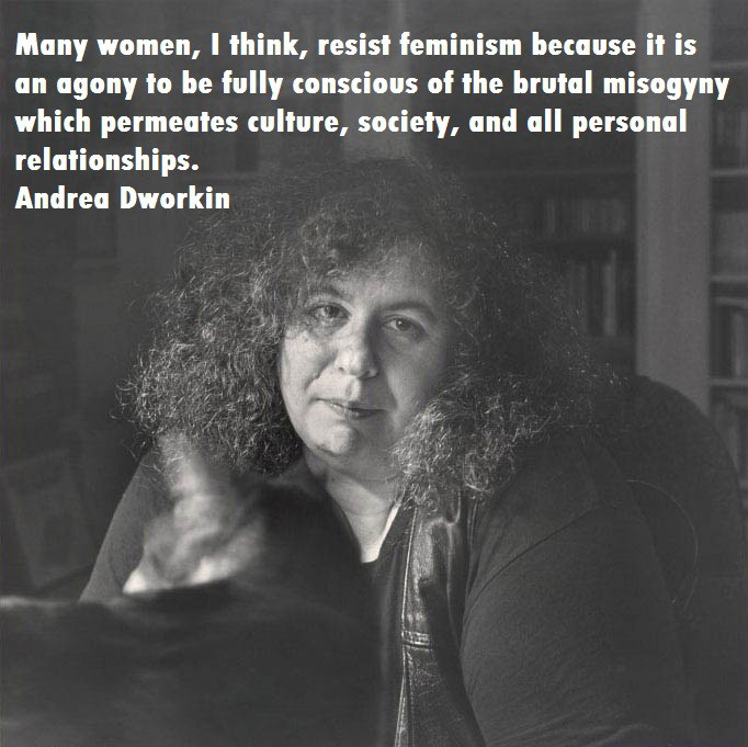 Creo que muchas mujeres se resisten al feminismo porque es una agonía ser totalmente consciente de la brutal misoginia que perpetran la cultura, la sociedad y las relaciones.